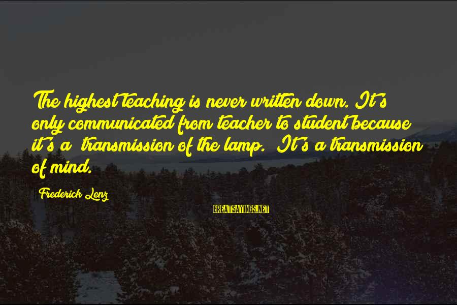 Lamp Sayings By Frederick Lenz: The highest teaching is never written down. It's only communicated from teacher to student because