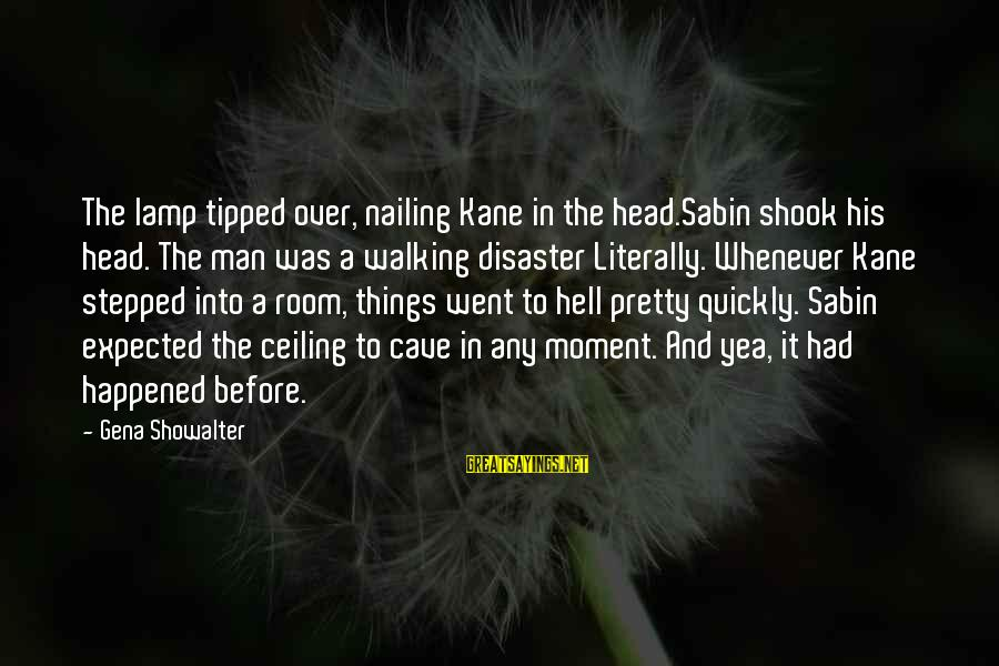 Lamp Sayings By Gena Showalter: The lamp tipped over, nailing Kane in the head.Sabin shook his head. The man was