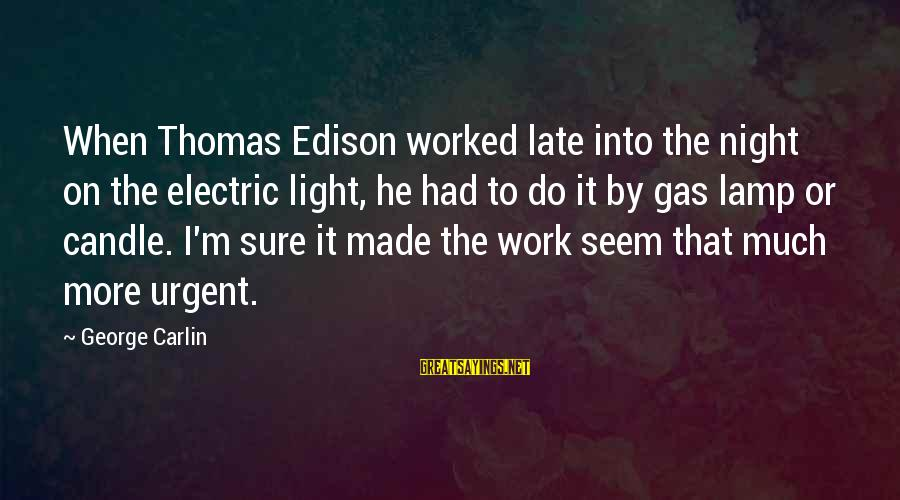 Lamp Sayings By George Carlin: When Thomas Edison worked late into the night on the electric light, he had to