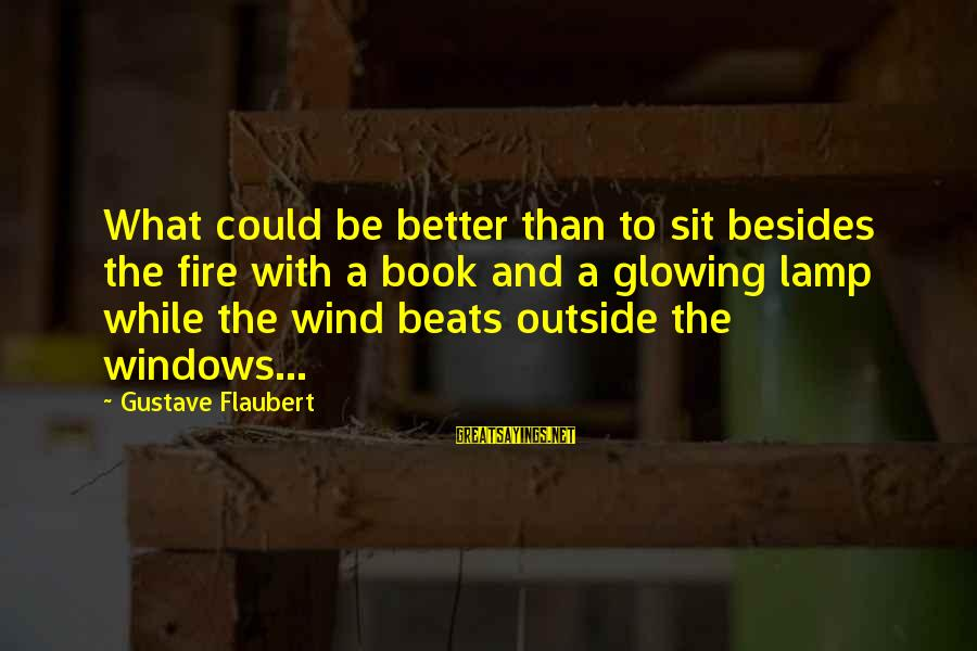 Lamp Sayings By Gustave Flaubert: What could be better than to sit besides the fire with a book and a