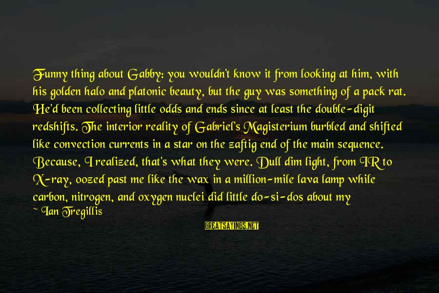 Lamp Sayings By Ian Tregillis: Funny thing about Gabby: you wouldn't know it from looking at him, with his golden