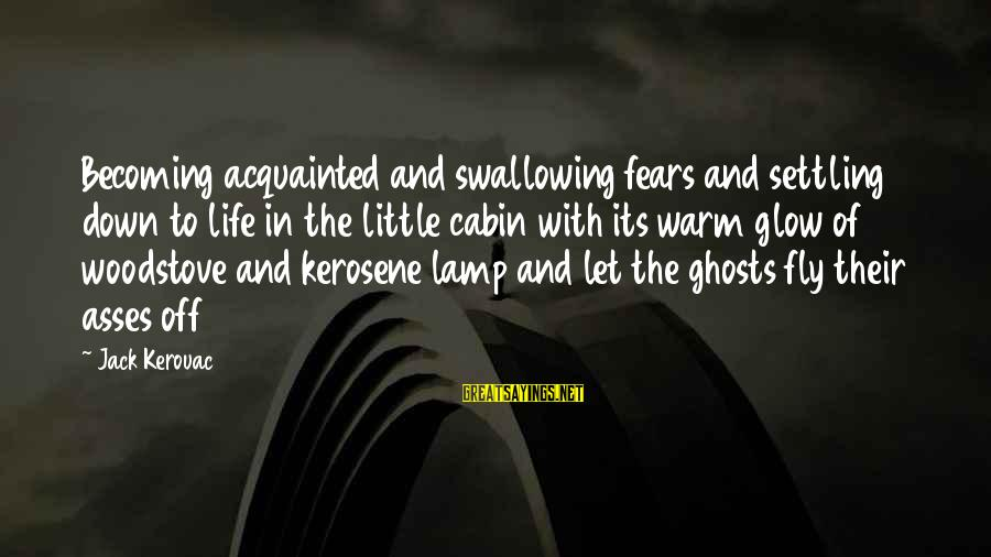 Lamp Sayings By Jack Kerouac: Becoming acquainted and swallowing fears and settling down to life in the little cabin with