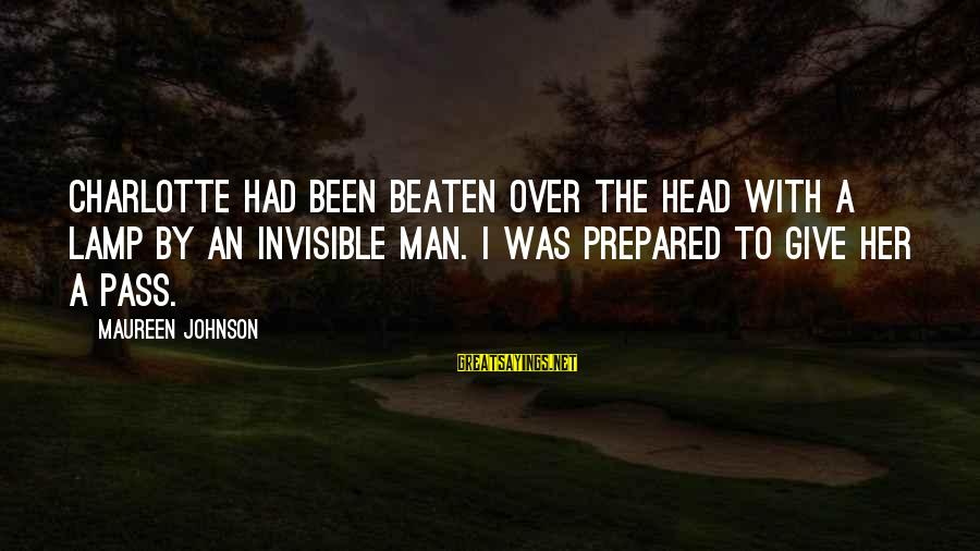 Lamp Sayings By Maureen Johnson: Charlotte had been beaten over the head with a lamp by an invisible man. I