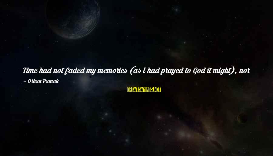 Lamp Sayings By Orhan Pamuk: Time had not faded my memories (as I had prayed to God it might), nor