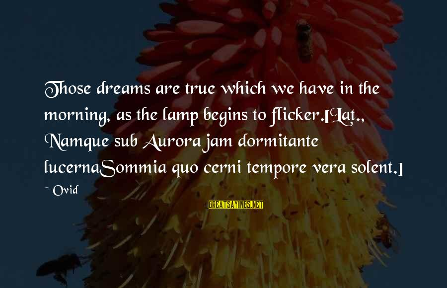 Lamp Sayings By Ovid: Those dreams are true which we have in the morning, as the lamp begins to