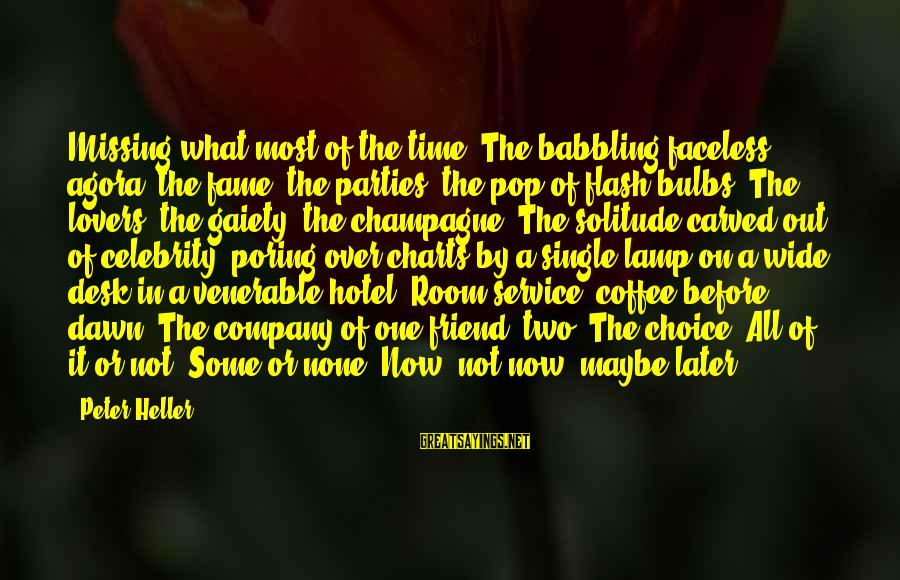 Lamp Sayings By Peter Heller: Missing what most of the time? The babbling faceless agora, the fame, the parties, the