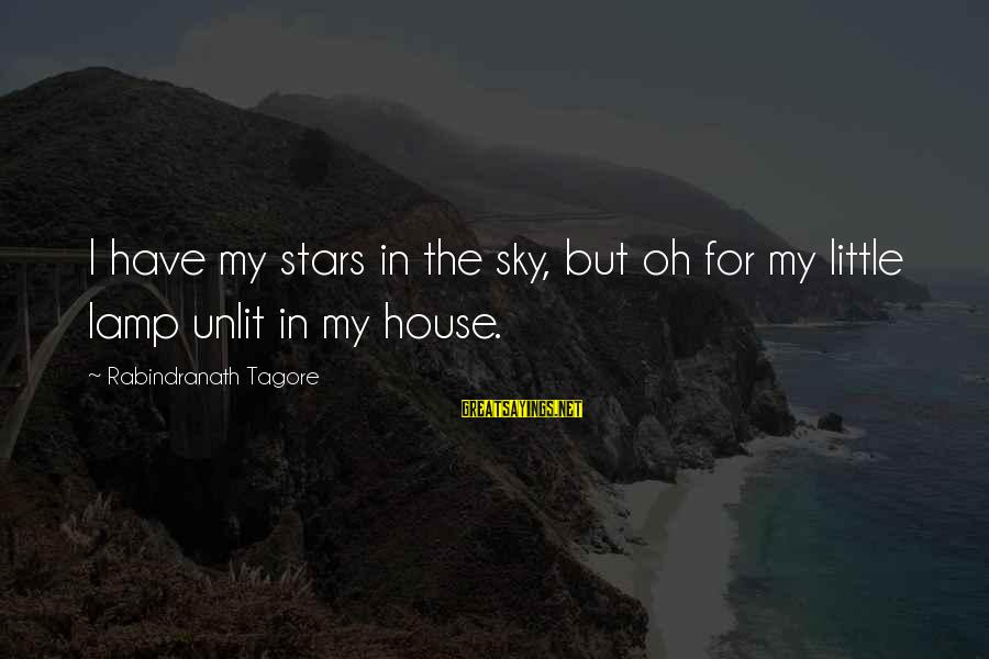 Lamp Sayings By Rabindranath Tagore: I have my stars in the sky, but oh for my little lamp unlit in
