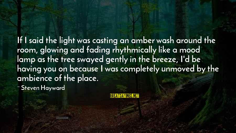 Lamp Sayings By Steven Hayward: If I said the light was casting an amber wash around the room, glowing and