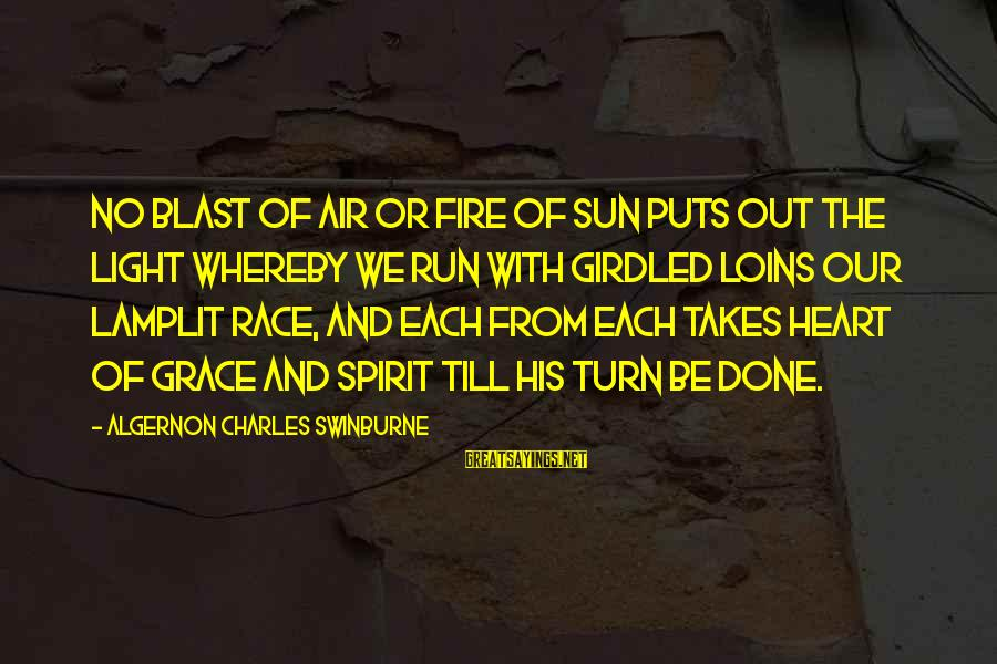 Lamplit Sayings By Algernon Charles Swinburne: No blast of air or fire of sun Puts out the light whereby we run