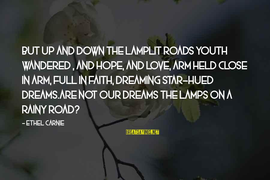 Lamplit Sayings By Ethel Carnie: But up and down the lamplit roads Youth wandered , and Hope, and Love, arm