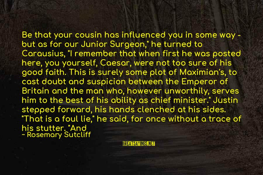 Lamplit Sayings By Rosemary Sutcliff: Be that your cousin has influenced you in some way - but as for our