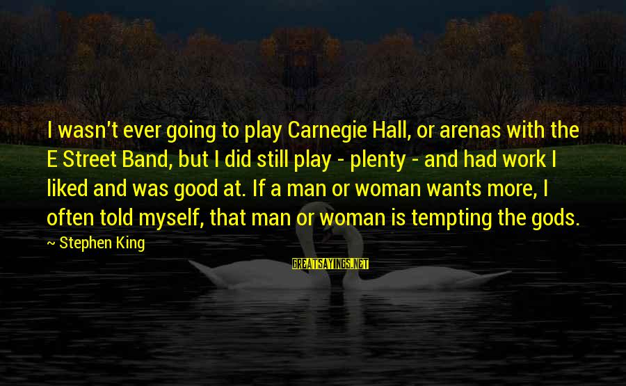 Lancelot The Once And Future King Sayings By Stephen King: I wasn't ever going to play Carnegie Hall, or arenas with the E Street Band,