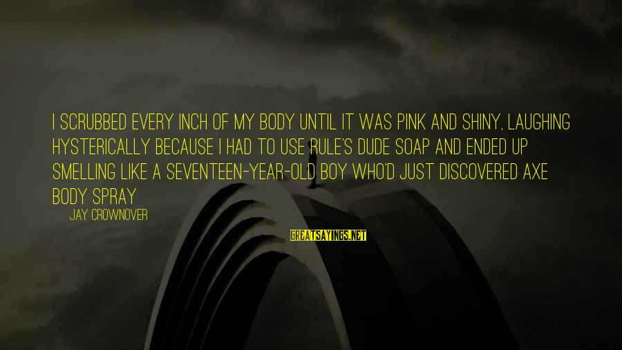 Landon's Sayings By Jay Crownover: I scrubbed every inch of my body until it was pink and shiny, laughing hysterically