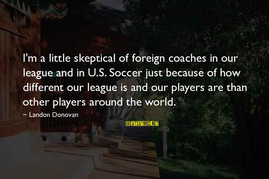 Landon's Sayings By Landon Donovan: I'm a little skeptical of foreign coaches in our league and in U.S. Soccer just