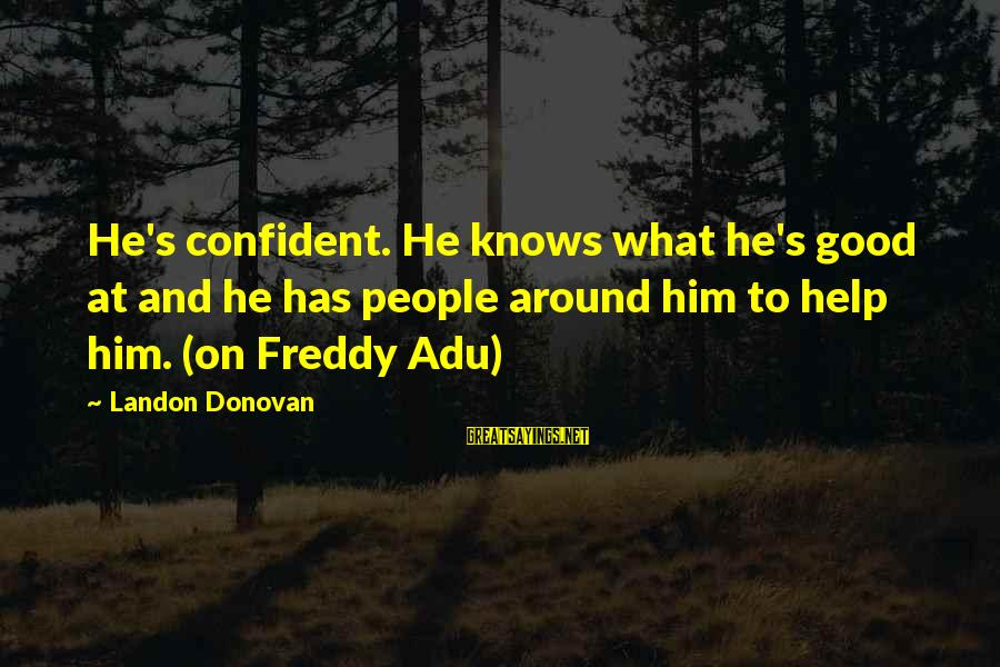 Landon's Sayings By Landon Donovan: He's confident. He knows what he's good at and he has people around him to