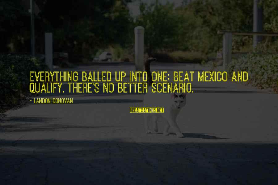 Landon's Sayings By Landon Donovan: Everything balled up into one: Beat Mexico and qualify. There's no better scenario.