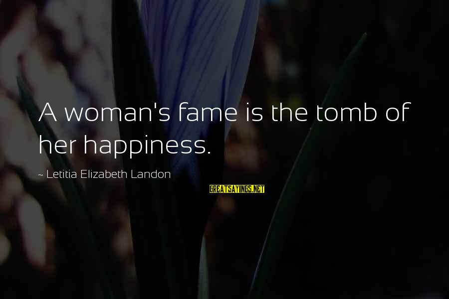 Landon's Sayings By Letitia Elizabeth Landon: A woman's fame is the tomb of her happiness.