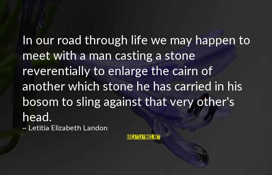 Landon's Sayings By Letitia Elizabeth Landon: In our road through life we may happen to meet with a man casting a