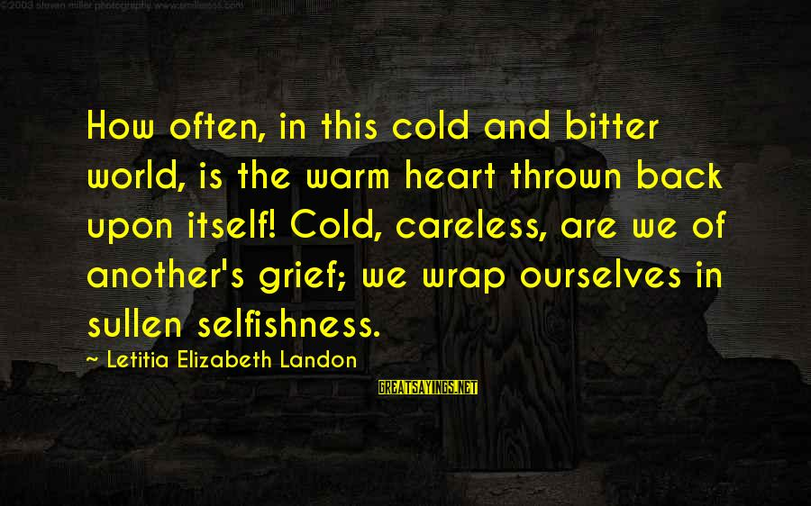 Landon's Sayings By Letitia Elizabeth Landon: How often, in this cold and bitter world, is the warm heart thrown back upon
