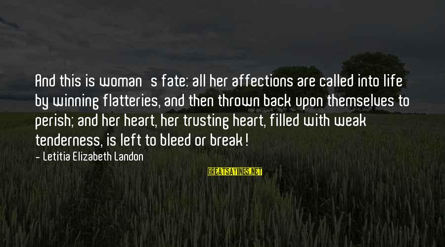 Landon's Sayings By Letitia Elizabeth Landon: And this is woman's fate: all her affections are called into life by winning flatteries,