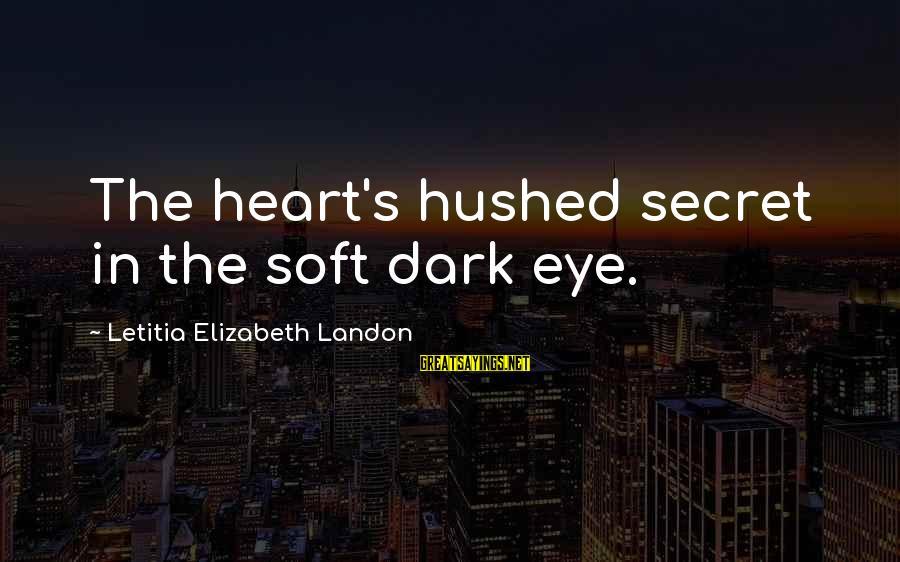 Landon's Sayings By Letitia Elizabeth Landon: The heart's hushed secret in the soft dark eye.