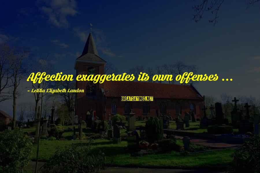 Landon's Sayings By Letitia Elizabeth Landon: Affection exaggerates its own offenses ...