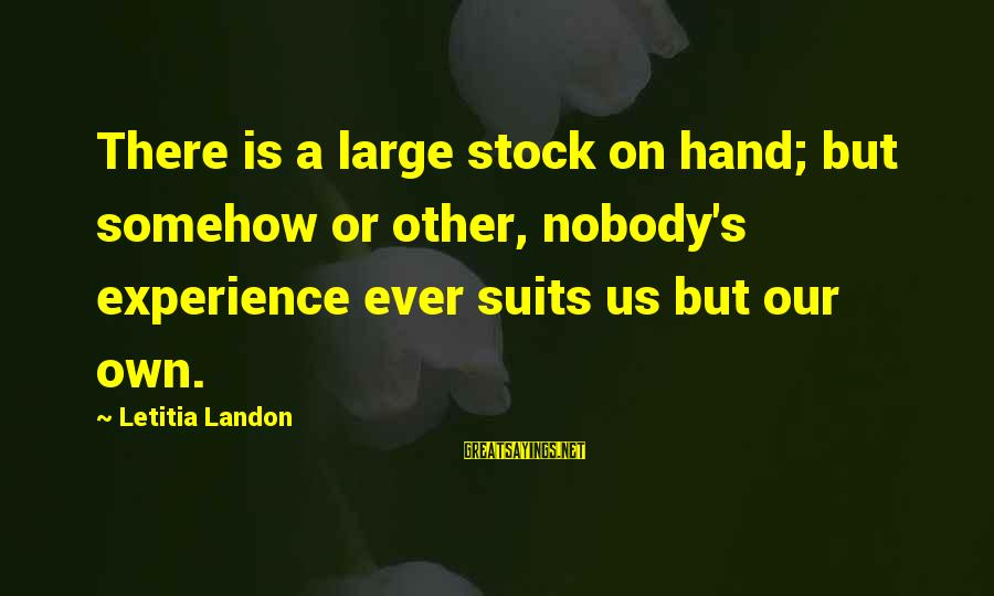 Landon's Sayings By Letitia Landon: There is a large stock on hand; but somehow or other, nobody's experience ever suits