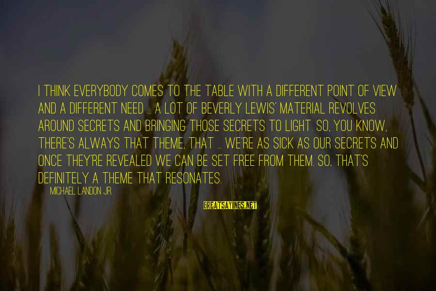 Landon's Sayings By Michael Landon Jr.: I think everybody comes to the table with a different point of view and a
