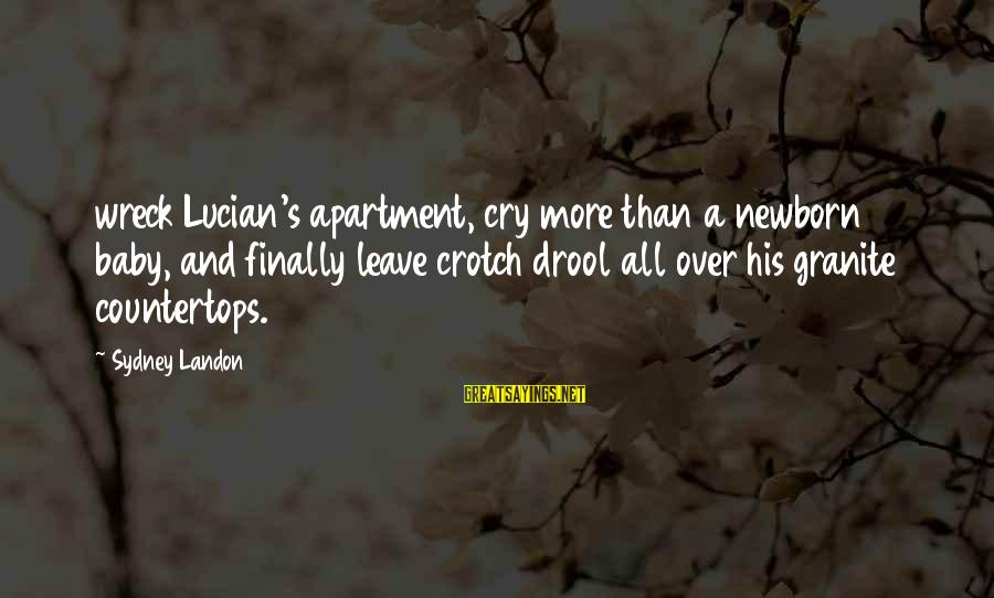 Landon's Sayings By Sydney Landon: wreck Lucian's apartment, cry more than a newborn baby, and finally leave crotch drool all