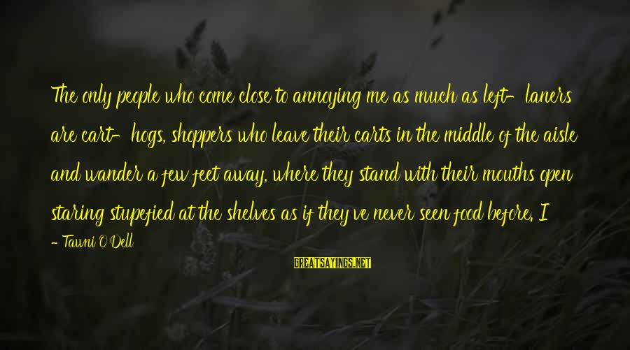 Laners Sayings By Tawni O'Dell: The only people who come close to annoying me as much as left-laners are cart-hogs,