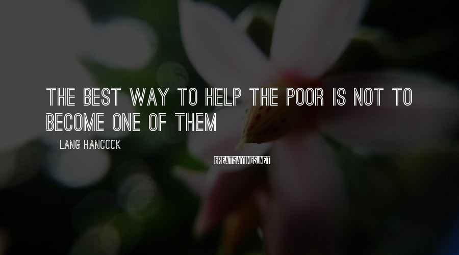 Lang Hancock Sayings: The best way to help the poor is not to become one of them
