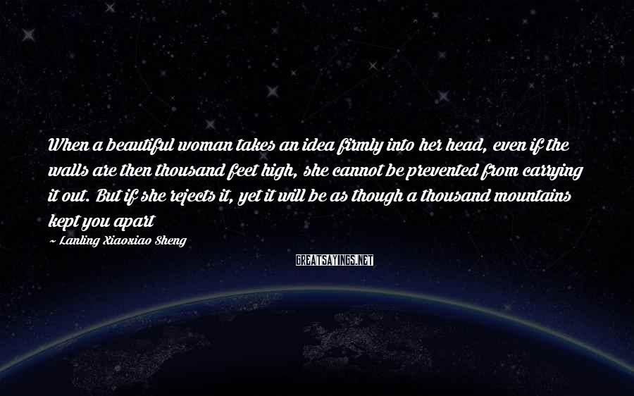 Lanling Xiaoxiao Sheng Sayings: When a beautiful woman takes an idea firmly into her head, even if the walls