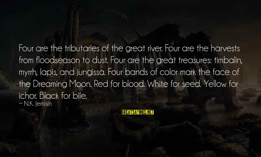 Lapis Sayings By N.K. Jemisin: Four are the tributaries of the great river. Four are the harvests from floodseason to
