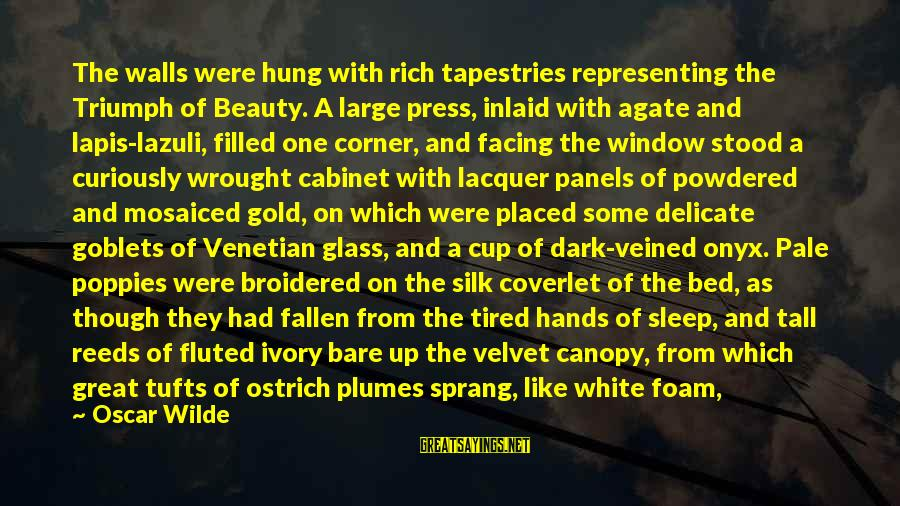 Lapis Sayings By Oscar Wilde: The walls were hung with rich tapestries representing the Triumph of Beauty. A large press,