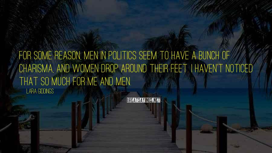 Lara Giddings Sayings: For some reason, men in politics seem to have a bunch of charisma, and women