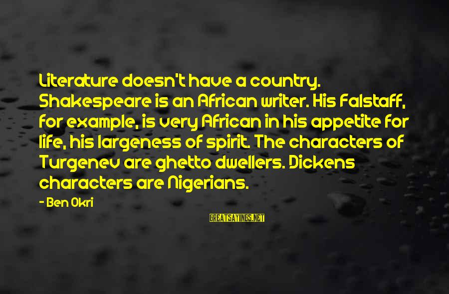 Largeness Sayings By Ben Okri: Literature doesn't have a country. Shakespeare is an African writer. His Falstaff, for example, is