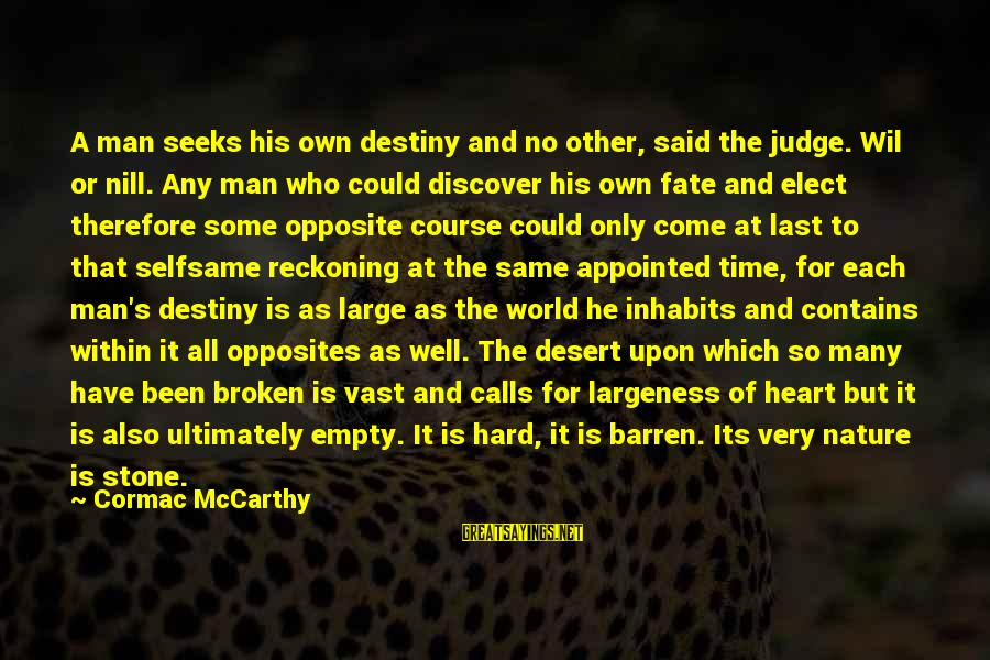 Largeness Sayings By Cormac McCarthy: A man seeks his own destiny and no other, said the judge. Wil or nill.