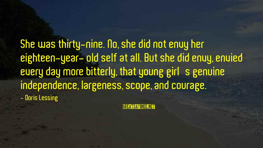 Largeness Sayings By Doris Lessing: She was thirty-nine. No, she did not envy her eighteen-year- old self at all. But