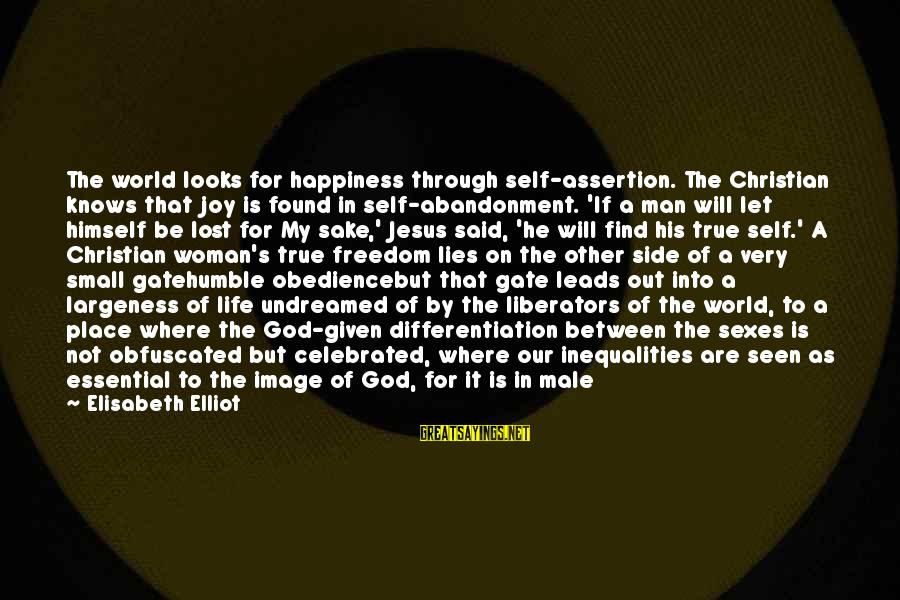 Largeness Sayings By Elisabeth Elliot: The world looks for happiness through self-assertion. The Christian knows that joy is found in