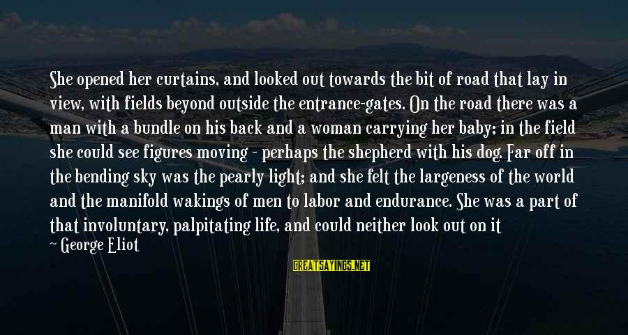 Largeness Sayings By George Eliot: She opened her curtains, and looked out towards the bit of road that lay in