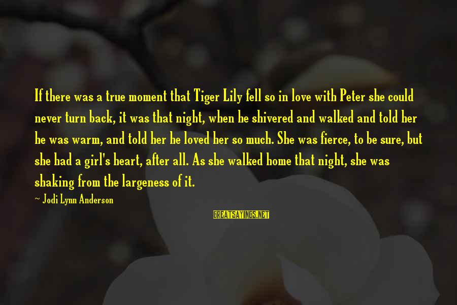 Largeness Sayings By Jodi Lynn Anderson: If there was a true moment that Tiger Lily fell so in love with Peter