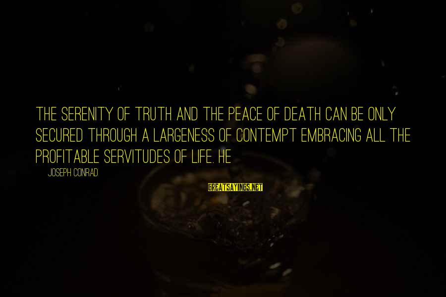 Largeness Sayings By Joseph Conrad: The serenity of truth and the peace of death can be only secured through a