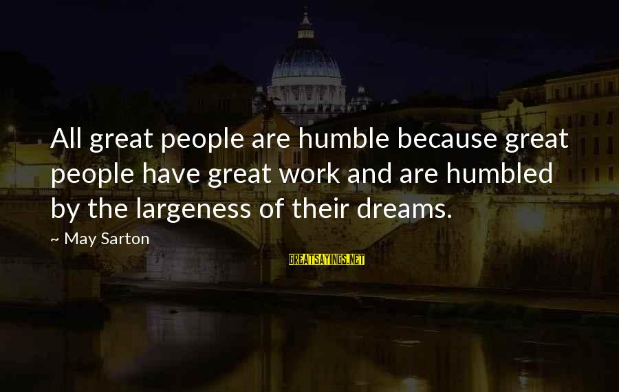 Largeness Sayings By May Sarton: All great people are humble because great people have great work and are humbled by