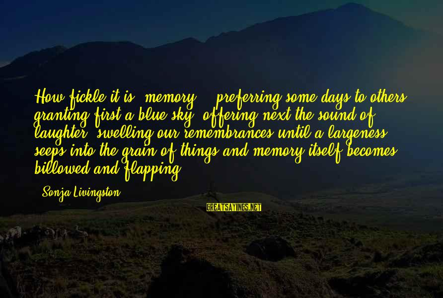 Largeness Sayings By Sonja Livingston: How fickle it is, memory - preferring some days to others, granting first a blue