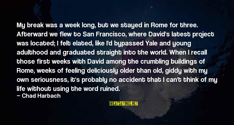 Largenumbers Sayings By Chad Harbach: My break was a week long, but we stayed in Rome for three. Afterward we