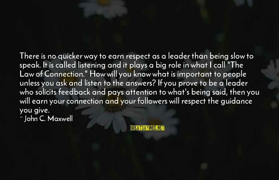 Largenumbers Sayings By John C. Maxwell: There is no quicker way to earn respect as a leader than being slow to