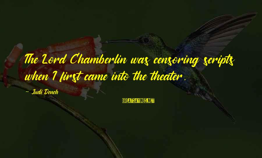 Largenumbers Sayings By Judi Dench: The Lord Chamberlin was censoring scripts when I first came into the theater.