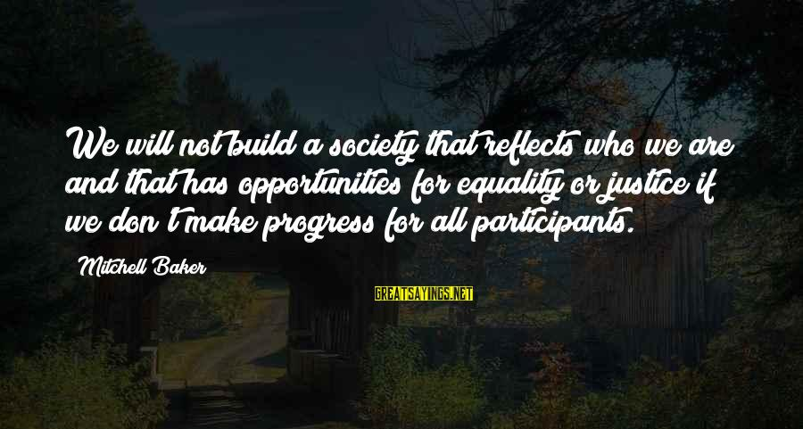 Largenumbers Sayings By Mitchell Baker: We will not build a society that reflects who we are and that has opportunities