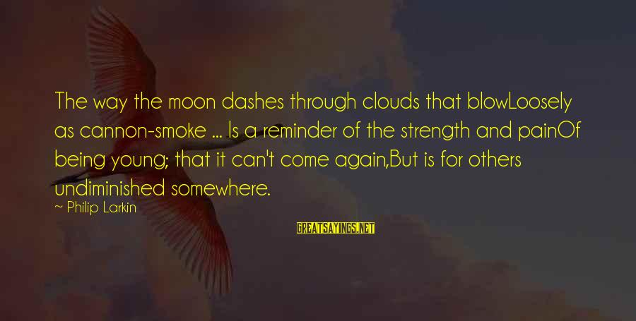Larkin Sayings By Philip Larkin: The way the moon dashes through clouds that blowLoosely as cannon-smoke ... Is a reminder