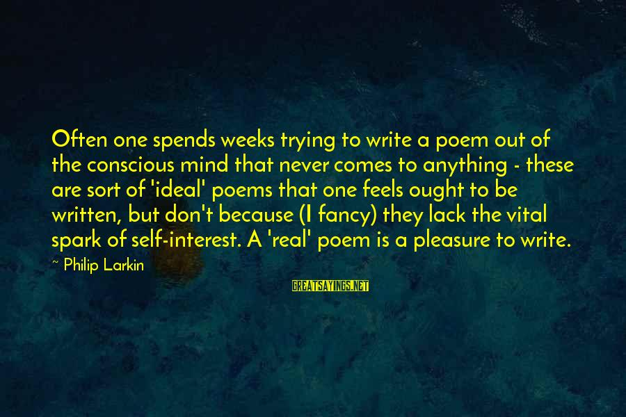Larkin Sayings By Philip Larkin: Often one spends weeks trying to write a poem out of the conscious mind that
